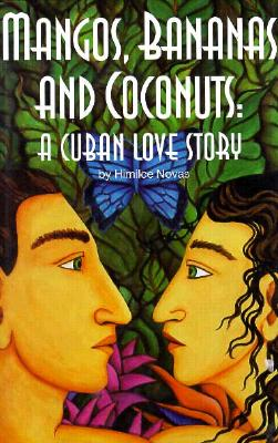 Mangos, Bananas, and Coconuts: A Cuban Love Story - Novas, Himilce