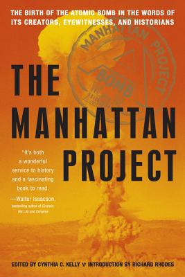 Manhattan Project: The Birth of the Atomic Bomb in the Words of Its Creators, Eyewitnesses, and Historians - Kelly, Cynthia C, and Rhodes, Richard (Introduction by)