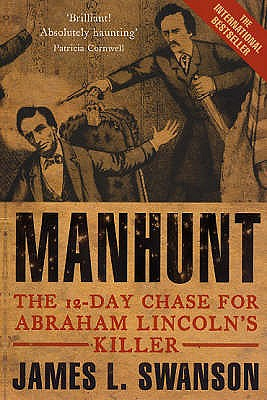 Manhunt: The 12 day chase for Abraham Lincoln's killer - Swanson, James L.
