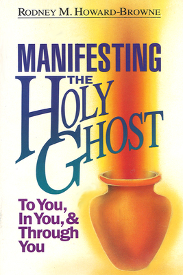 Manifesting the Holy Ghost - Howard-Browne, Rodney M.