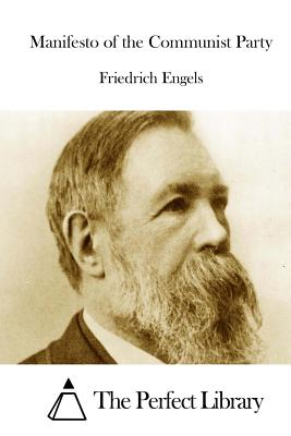 Manifesto of the Communist Party - Engels, Friedrich, and The Perfect Library (Editor)
