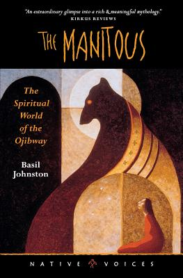 Manitous: The Spiritual World of the Ojibway - Johnston, Basil