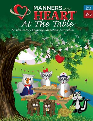 Manners of the Heart at the Table: An Elementary Etiquette Education Curriculum - Garner, Jill Rigby, and Bell, Raymie (Editor)