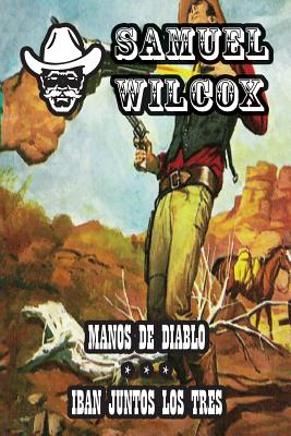 Manos de Diablo & Iban Juntos Los Tres - Wilcox, Samuel