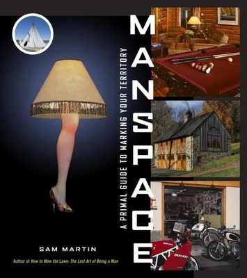 Manspace: A Primal Guide to Marking Your Territory - Martin, Sam