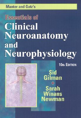 Manter and Gatz's Essentials of Clinical Neuroanatomy and Neurophysiology - Gilman, Sid, MD, and Newman, Sarah Winans, PhD