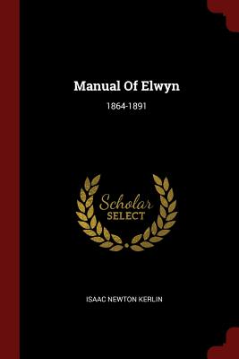 Manual of Elwyn: 1864-1891 - Kerlin, Isaac Newton