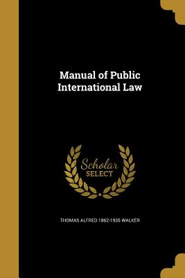 Manual of Public International Law - Walker, Thomas Alfred 1862-1935