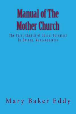 Manual of the Mother Church: The First Church of Christ Scientist in Boston, Massachusetts - Eddy, Mary Baker
