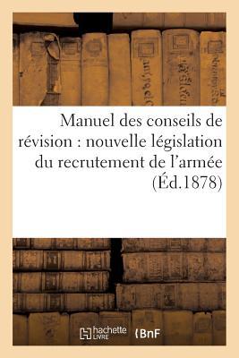 Manuel Des Conseils de Revision: Nouvelle Legislation Du Recrutement de L'Armee - J Dumaine