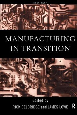 Manufacturing in Transition - Delbridge, Rick (Editor), and Lowe, James (Editor)