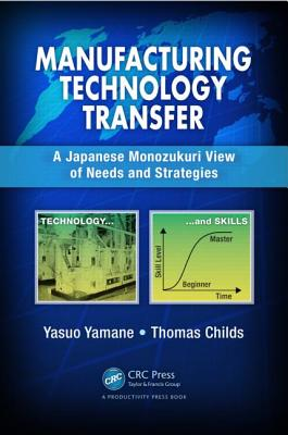 Manufacturing Technology Transfer: A Japanese Monozukuri View of Needs and Strategies - Yamane, Yasuo, and Childs, Tom
