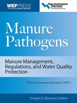 Manure Pathogens: Manure Management, Regulations, and Water Quality Protection: Manure Management, Regulation, and Water Quality Protection - Bowman, Dwight D, MS, PhD