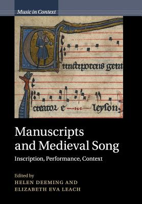 Manuscripts and Medieval Song: Inscription, Performance, Context - Deeming, Helen (Editor), and Leach, Elizabeth Eva (Editor)