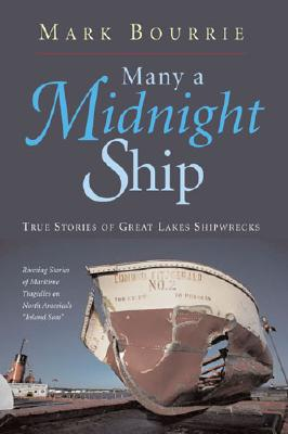Many a Midnight Ship: True Stories of Great Lakes Shipwrecks - Bourrie, Mark
