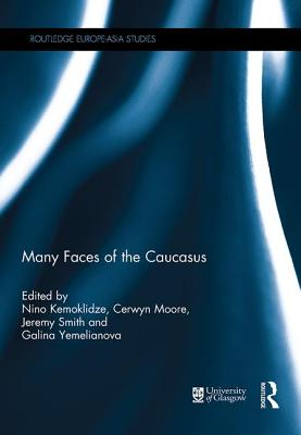 Many Faces of the Caucasus - Kemoklidze, Nino (Editor), and Moore, Cerwyn (Editor), and Smith, Jeremy (Editor)