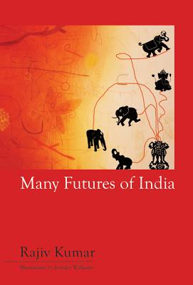 Many Futures of India - Kumar, Rajiv, Professor