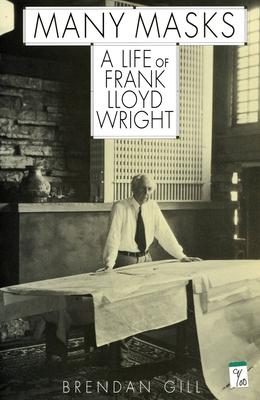 Many Masks: A Life of Frank Lloyd Wright - Gill, Brendan
