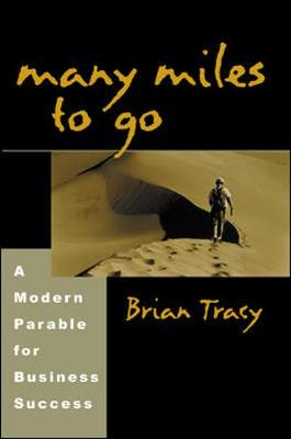 Many Miles to Go: A Modern Parable for Business Success - Tracy, Brian
