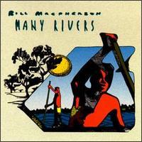 Many Rivers - Bill Macpherson