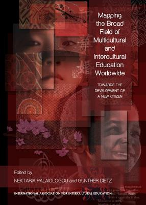 Mapping the Broad Field of Multicultural and Intercultural Education Worldwide: Towards the Development of a New Citizen - Dietz, Gunther (Editor), and Palaiologou, Nektaria (Editor)