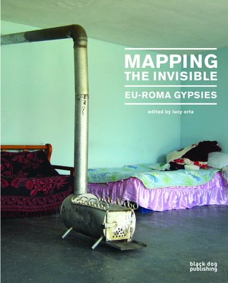 Mapping the Invisible: Eu-Roma Gypsies - Orta, Lucy (Editor)