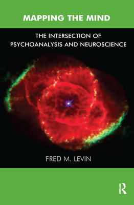 Mapping the Mind: The Intersection of Psychoanalysis and Neuroscience - M. Levin, Fred