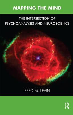 Mapping the Mind: The Intersection of Psychoanalysis and Neuroscience - Levin, Fred M, M.D.