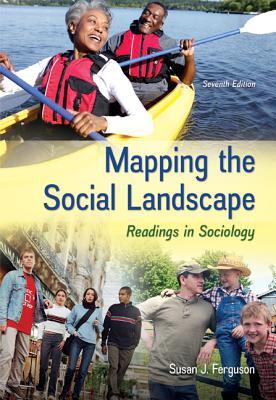 Mapping the Social Landscape: Readings in Sociology - Ferguson, Susan J, Ph.D.