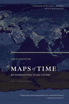 Maps of Time: An Introduction to Big History - Christian, David, and McNeill, William H (Foreword by)