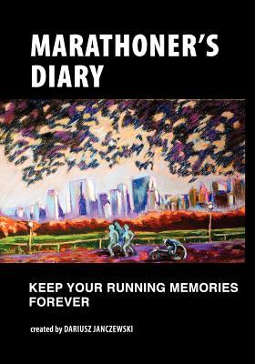 Marathoner's Diary: Keep Your Running Memories Forever - Janczewski, Dariusz
