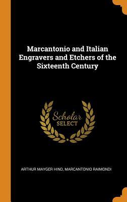 Marcantonio and Italian Engravers and Etchers of the Sixteenth Century - Hind, Arthur Mayger, and Raimondi, Marcantonio