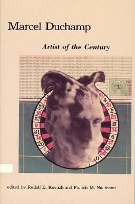 Marcel Duchamp: Artist of the Century - Kuenzli, Rudolf E (Editor)