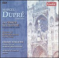 Marcel Dupré: La France au Calvaire; Motets by Langlais, Alain, Messiaen - Catherine Denley (alto); Colin Campbell (baritone); Helen Neeves (soprano); Jeremy Filsell (organ); Matthew Beale (tenor);...