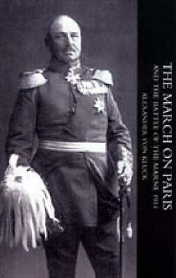 March on Paris and the Battle of the Marne 1914 2004 - Kluck, Alexander von