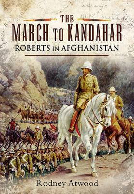 March to Kandahar: Roberts in Aghanistan - Atwood, Rodney