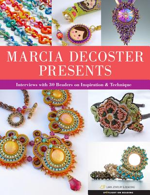 Marcia DeCoster Presents: Interviews with 30 Beaders on Inspiration & Technique - DeCoster, Marcia