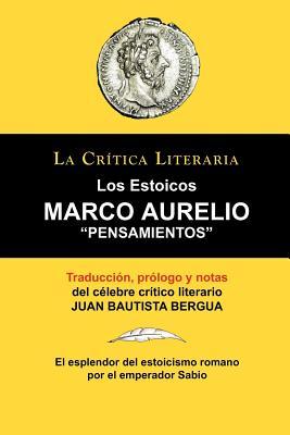 Marco Aurelio: Pensamientos. Los Estoicos. La Critica Literaria. Traducido, Prologado y Anotado Por Juan B. Bergua. - Bergua, Juan Bautista (Translated by)