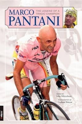 Marco Pantani: The Legend of a Tragic Champion - Wilcockson, John (Editor), and Watson, Graham (Photographer)