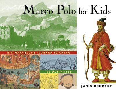 Marco Polo for Kids: His Marvelous Journey to China, 21 Activities - Herbert, Janis