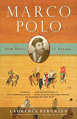 Marco Polo: From Venice to Xanadu - Bergreen, Laurence