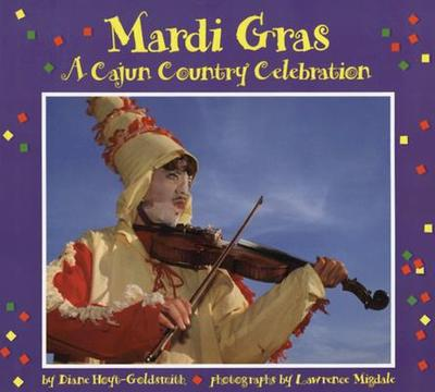 Mardi Gras: A Cajun Country Celebration - Hoyt-Goldsmith, Diane, and Migdale, Lawrence (Photographer)