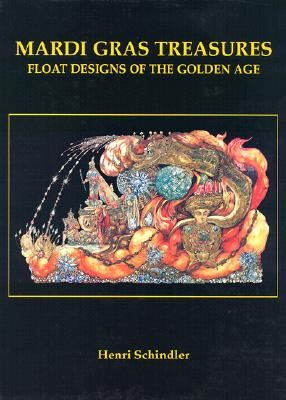 Mardi Gras Treasures: Float Designs of the Golden Age - Schindler, Henri