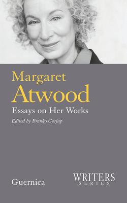 Margaret Atwood: Essays on Her Works - Gorjup, Branko (Editor)