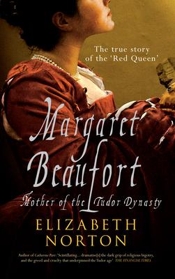 Margaret Beaufort: Mother of the Tudor Dynasty - Norton, Elizabeth