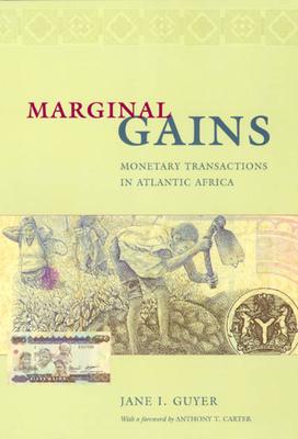 Marginal Gains: Monetary Transactions in Atlantic Africa - Guyer, Jane I