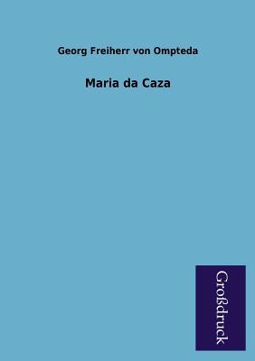 Maria Da Caza - Ompteda, Georg Freiherr Von