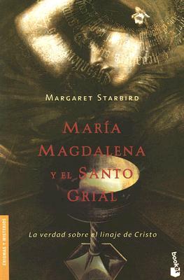 Maria Magdalena y el Santo Grial: La Verdad Sobre el Linaje de Cristo - Starbird, Margaret