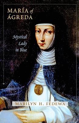 Maria of Agreda: Mystical Lady in Blue - Fedewa, Marilyn H
