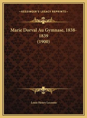 Marie Dorval Au Gymnase, 1838-1839 (1900) - Lecomte, Louis Henry